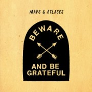 Maps & Atlases - Beware And Be Grateful